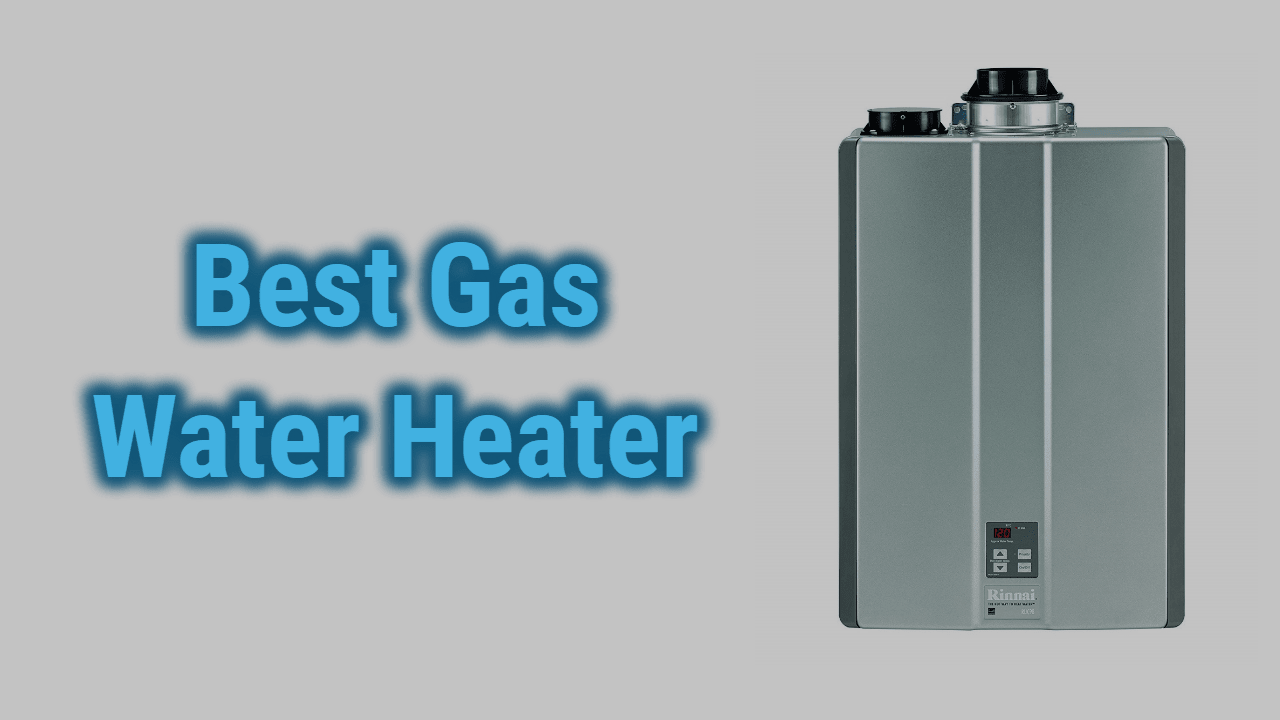Top 7 Best Gas Water Heater Review in 2020 (Natural Gas + Propane)