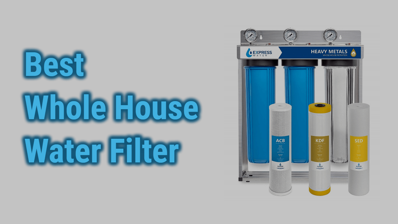 Best 7 Whole House Water Filter Reviews | Residential Use Water Filter