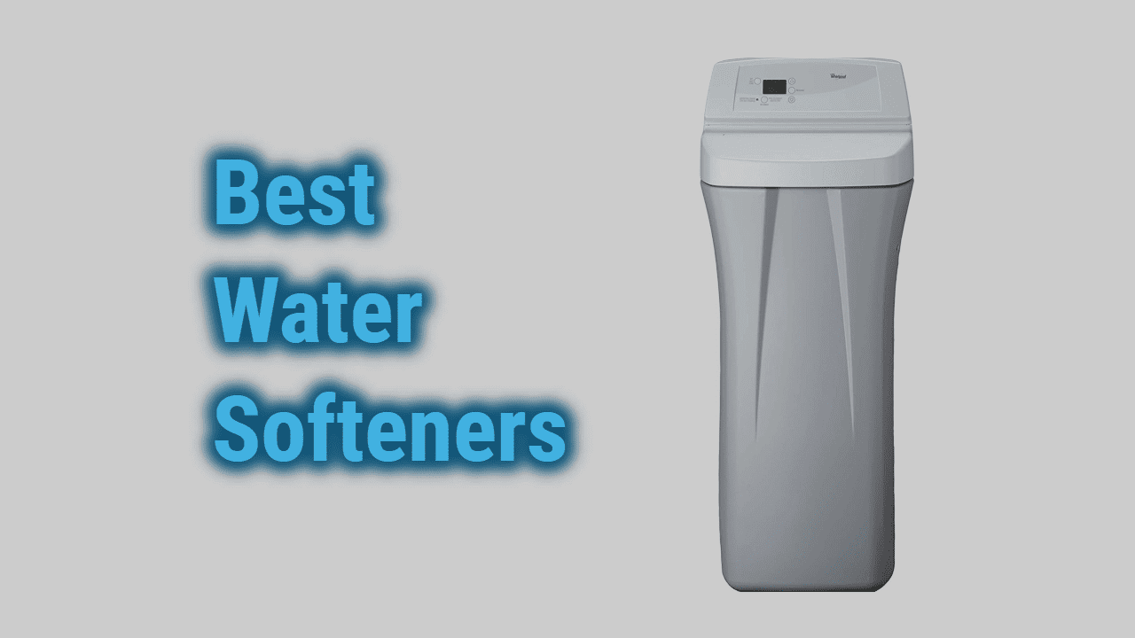 Best 7 Water Softeners in 2020 | Reviews