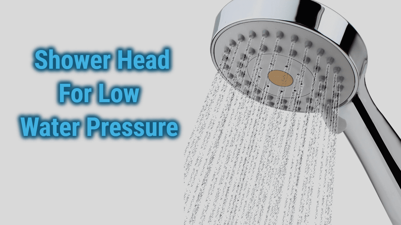 The 7 Best Shower Head For Low Water Pressure in 2020