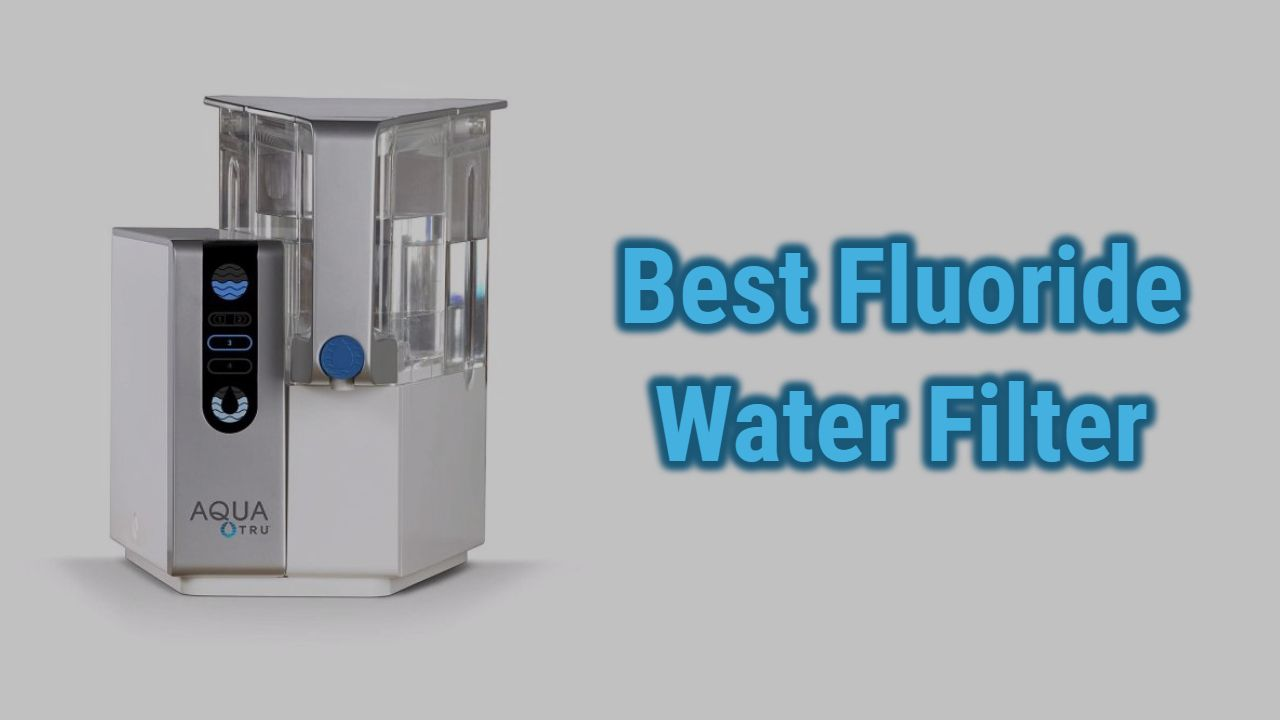 Best Fluoride Water Filters | Reviews & Guide of 2021