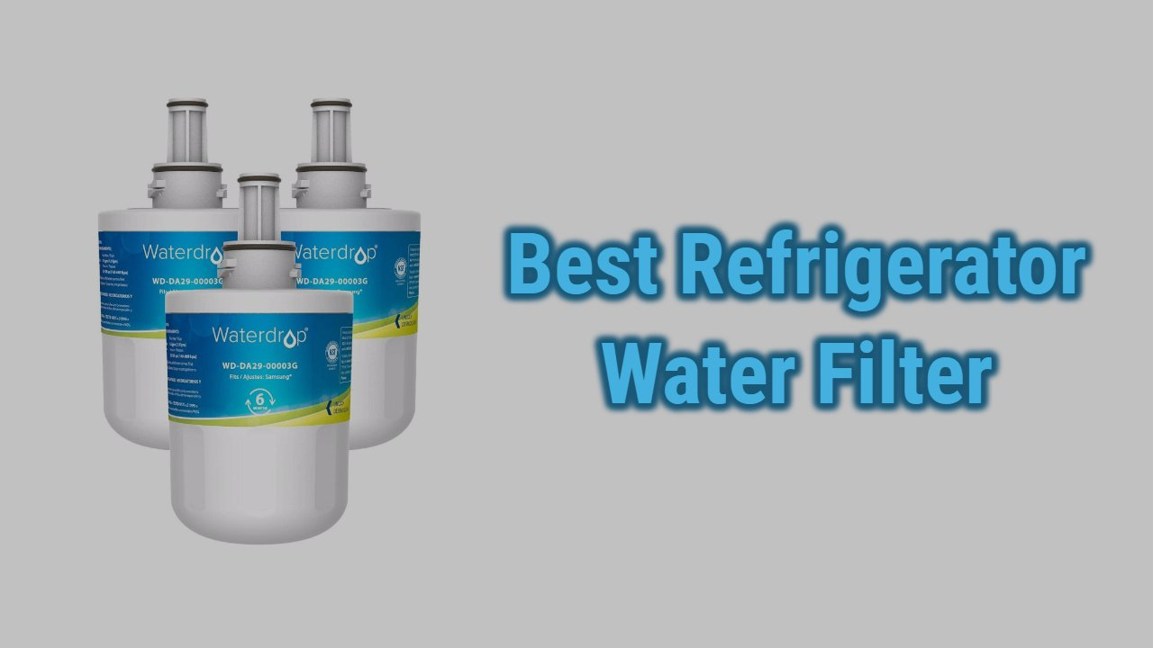 Best Refrigerator Water Filter Reviews of 2021 | Guide & Top Picks