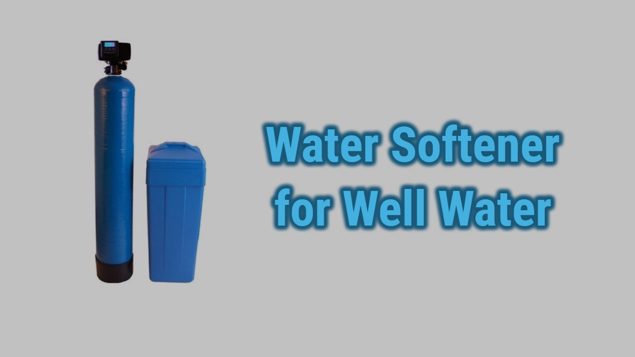 Best Water Softener For Well Water | Top Picks & Reviews