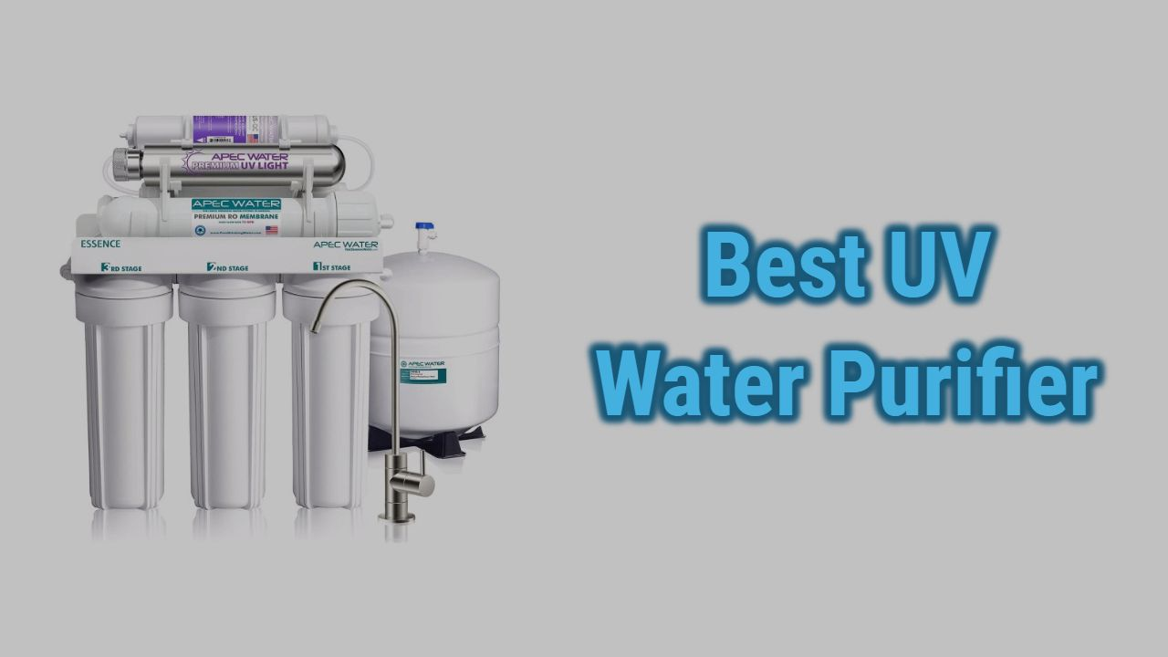 Best UV Water Purifiers of 2021 | Comparison & Reviews